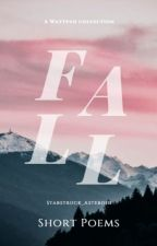 FALL- A collection of short poems by Starstruck_Asteroid
