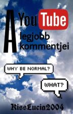 A YouTube legjobb kommentjei by KissLucia2004