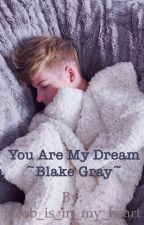 You are my dream ~blake Gray~ by Jacob_is_in_my_heart