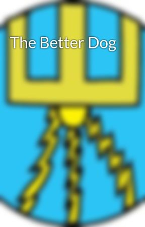 The Better Dog by Pantuteros