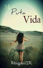 Mi PUTA VIDA by AbigailTR