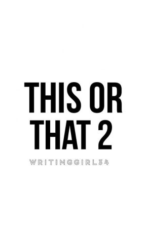 This or That 2 by WritingGirl34