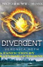 Divergent: Before We Chose by KatnissHawthorne