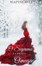 O Supremo e a Frágil Ômega  by biapinck123
