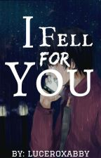 I fell for you ( On-going ) by luceroxabby