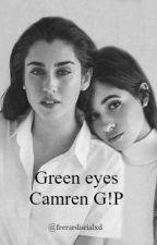 Green Eyes- Camren G!P by frerardisrialxd