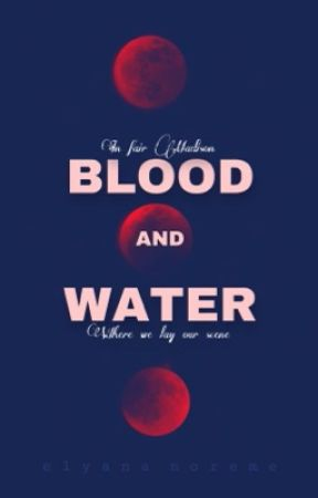 Blood and Water by elyananoreme