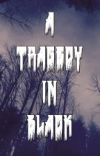 A Tragedy In Black (Visual Kei Fanfiction) by JordanInsanity13