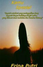 Kamu Spesial (TAMAT) by erina_putri191101