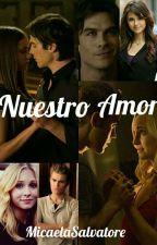 Nuestro Amor (Delena) (Steroline) (The Vampire Diaries) by MicaelaSalvatore