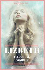 Lizbeth : L'appel à l'amour (TERMINÉ) by NadegeFil
