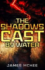 The Shadows Cast by Water by punkcoder