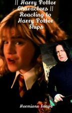 || Harry Potter Characters || Reacting to Harry Potter Ships by -Hermione_Snape
