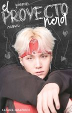 El Proyecto Nerd. [YoonMin] by PanquesitoConStyles