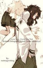 I love you, I love you not. ( Katsuki x Female Izuku ) by nutmagwriting