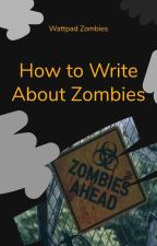 How to Write about Zombies by WattZombie