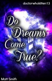 Do Dreams Come True? (Doctor Who Fanfiction) *Edited* by Doctorwhokitten14