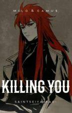 Killing You ☑️ by VenenoParaRatas