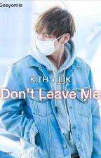 Don't Leave Me [ Taekook ] by Geeyomie