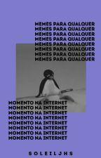 Memes para Qualquer Momento na Internet by pwremochi