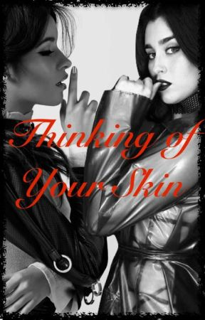 Thinking of Your Skin (The Truth Behind Camren) - Book Two by 5hmash