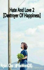 Hate And Love 2 : Destroyer Of Happiness by YooWon428