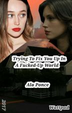 Trying To Fix You Up In A Fucked-Up World (Alicia Clark/You) by AlondraPonce5