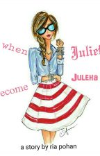 When Juliet Become Juleha by riapohan