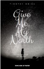 Give Me My North by mbigatimothy