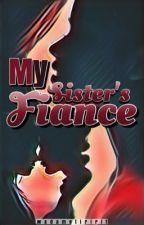 My Sister's Fiance [ON GOING] by khyrxxfaith