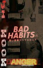BAD HABITS [JIKOOK] by JiminJungkook7