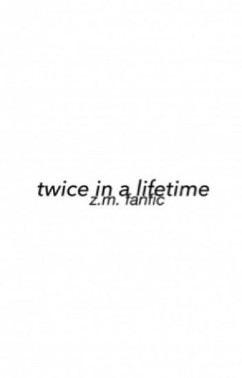 Twice in a Lifetime (Zayn Malik)