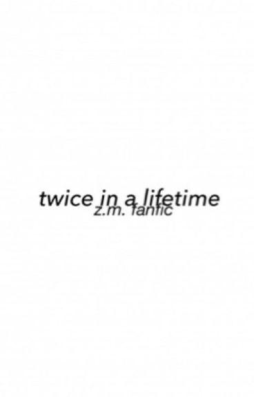 Twice in a Lifetime (Zayn Malik)