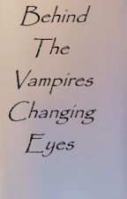 Behind the vimpires changing eyes by Bressa