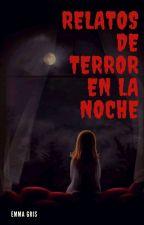 Relatos de terror en la noche  by Emma_gris17