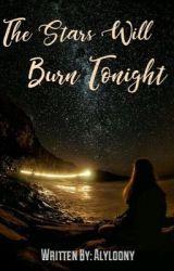The Stars Will Burn Tonight by alyloony