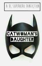 CATWOMAN'S DAUGHTER by GucciBoi127