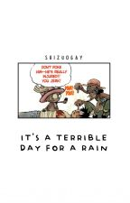 it's a terrible day for a rain. by shizuogay