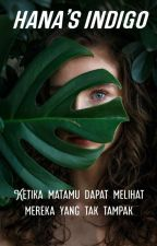 Hana's Indigo (True Story) (Update Selasa Dan Kamis) by MonicaMelinda7