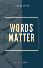 Words Matter by leigh_