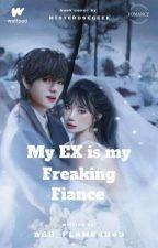 My EX is my Freakin' Fiancee  by Crystal_kate143ZzZ