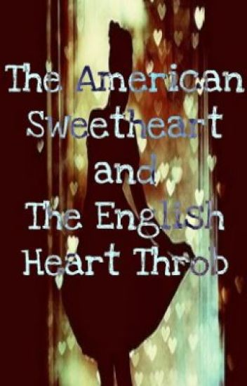 The American Sweetheart and The English Heart Throb