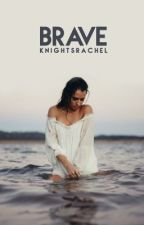 Brave by knightsrachel