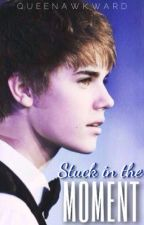 Stuck In The Moment (A Justin Bieber Fan Fiction) by queenawkward