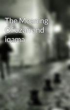 The Meaning Of azan and iqama by islamkingdom