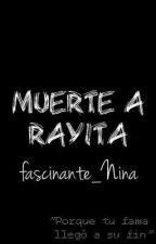 Muerte A Rayita by fascinante_Nina