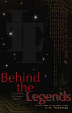 Behind The Legends: Short Stories and Scenes from The Ledgends Chronicles by kmrobinsonbooks