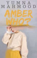 Amber Who? by YumnaMahmood
