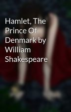 Hamlet, The Prince Of Denmark by William Shakespeare by TrishatsuneMiku01