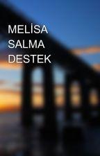 MELİSA SALMA DESTEK by melisasalmafan